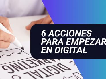 6 acciones para empezar en digital